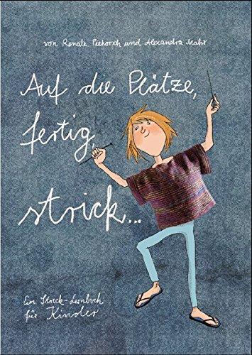 9783000476143: Auf die Pl�tze, fertig, strick...: Ein Strick-Lernbuch f�r Kinder