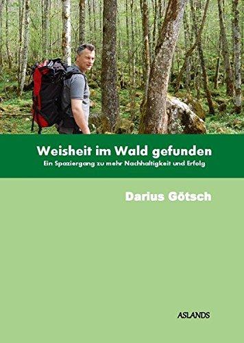 9783000476495: Weisheit im Wald gefunden: Ein Spaziergang zu mehr Nachhaltigkeit und Erfolg