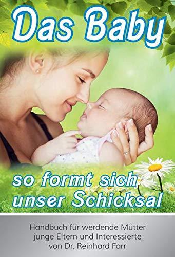 Das Baby - so formt sich unser Schicksal: Handbuch für werdende Mütter, junge Eltern und ...