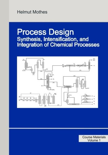 Process Design: Synthesis, Intensification, and Integration of Chemical Processes: Helmut Mothes