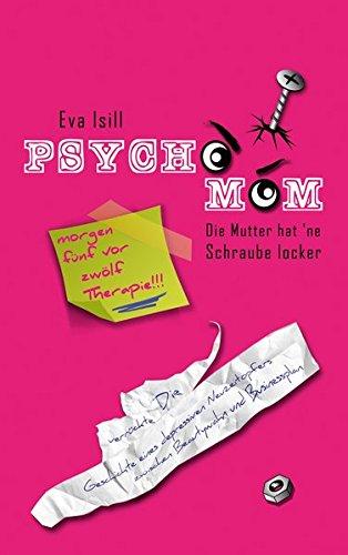 9783000513299: PSYCHO-MOM Die Mutter hat ne Schraube locker: Die verrueckte Geschichte eines depressiven Neuzeitopfers zwischen Beautywahn und Businessplan