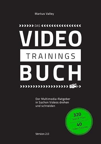 9783000522451: Das VideoTrainingsBuch: Der Multimedia-Ratgeber in Sachen Videos drehen und schneiden