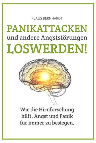 Panikattacken und andere Angststörungen loswerden!: Wie die: Bernhardt, Klaus
