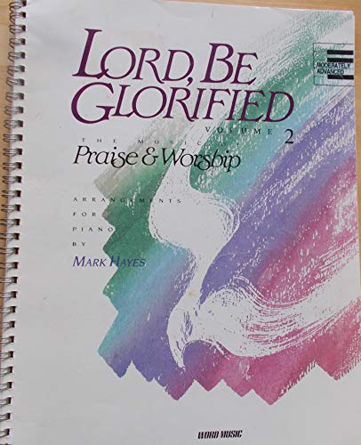 9783010063319: Lord, Be Glorified, The Music of Praise & Worship, Arrangements for Piano, Moderately Advanced (Volume 2)