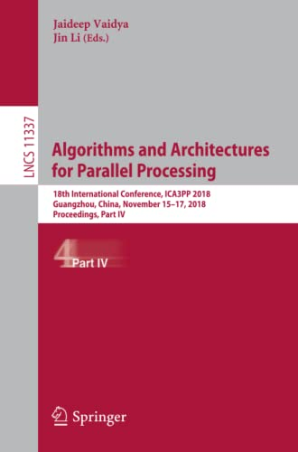 9783030050627: Algorithms and Architectures for Parallel Processing: 18th International Conference, ICA3PP 2018, Guangzhou, China, November 15-17, 2018, Proceedings, ... (Lecture Notes in Computer Science (11337))