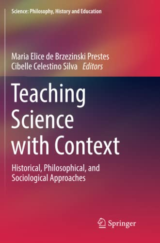 Teaching Science with Context: Historical, Philosophical, and