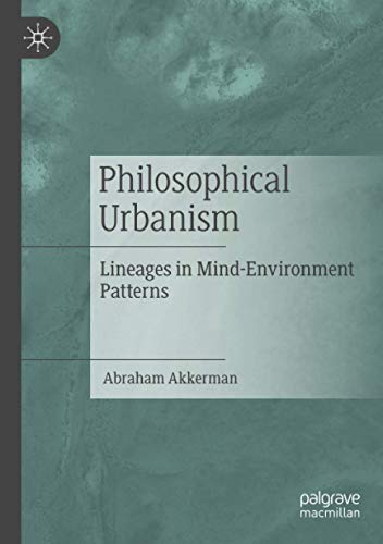 Philosophical Urbanism : Lineages in Mind-Environment Patterns - Abraham Akkerman
