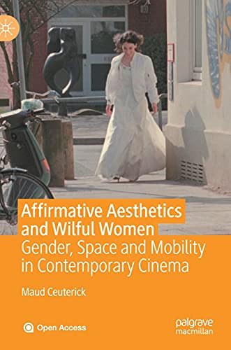 9783030370381: Affirmative Aesthetics and Wilful Women: Gender, Space and Mobility in Contemporary Cinema