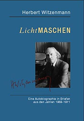 Lichtmaschen. Eine Autobiographie in Briefen aus den Jahren 1969-1971: Witzenmann, Herbert;