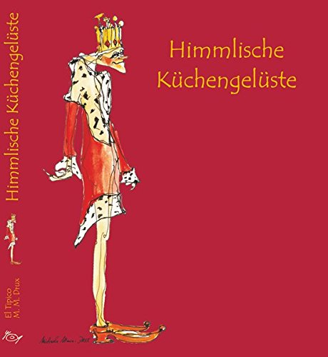 9783033010642: Himmlische Küchengelüste: Eine genussvolle Reise rund um die Welt - kulinarisch komponiert und kabarettesk gewürzt von El Tipico und Michaela Maria Drux