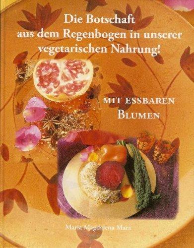 9783033011946: Die Botschaft aus dem Regenbogen in unserer Vegetarischen Nahrung. Kochen mit Blumen / Die Botschaft aus dem Regenbogen in unserer Vegetarischen Nahrung.: Nahrung für das Goldene Zeitalter