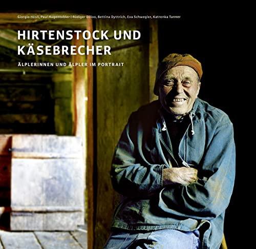 Hirtenstock und Käsebrecher. Älplerinnen und Älpler im Portrait.