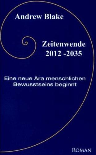 Zeitenwende 2012-2035: Zeitfenster in eine neue Ära menschlichen Bewußtseins: Blake, ...