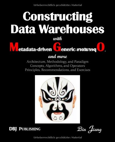 9783033029200: Constructing Data Warehouses with Metadata-Driven Generic Operators, and More: Architecture, Methodoloy, and Paradigm; Concepts, Algorithms, and Opera