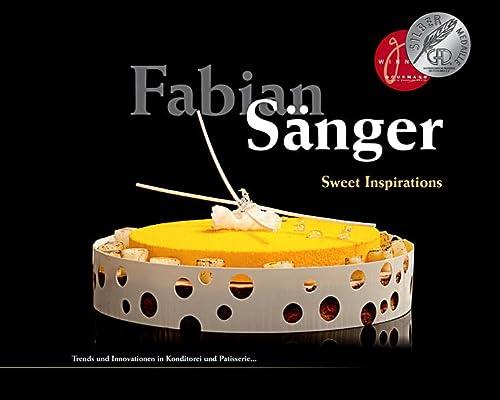 9783033040762: Fabian Sänger - Sweet Inspirations: Trends und Innovationen in Konditorei und Patisserie