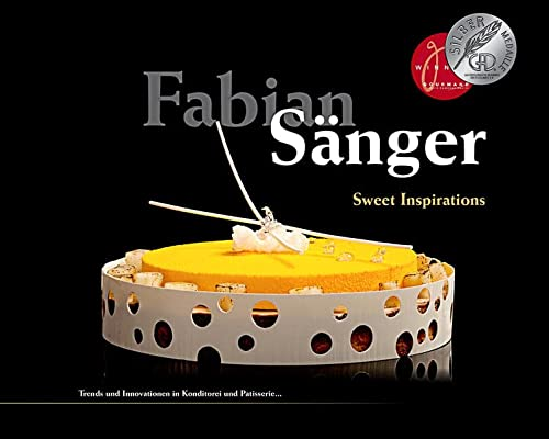 9783033040762: Fabian S�nger - Sweet Inspirations: Trends und Innovationen in Konditorei und Patisserie