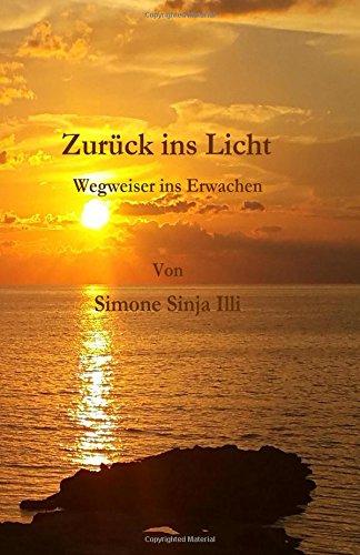9783033052871: Zurueck ins Licht - Wegweiser ins Erwachen: Wegweiser ins Erwachen, Einfach erklaert worum es im Leben geht, Antwort auf JEDE Frage, Erfolg, Glueck, ... Weg, Medium, Simone Sinja (German Edition)