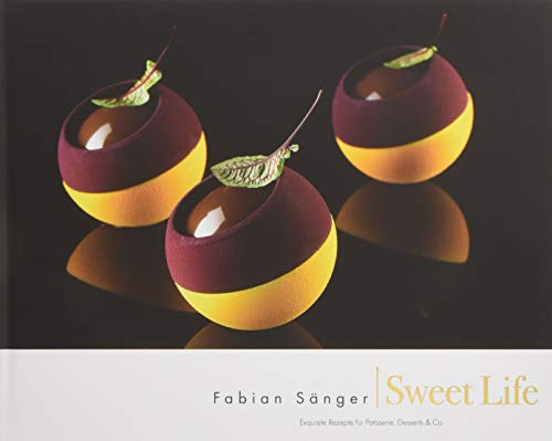 Sweet Life: Exquisite Rezepte fur Patisserie, Desserts & Co: Fabian Sanger, Cordula Schulze, ...