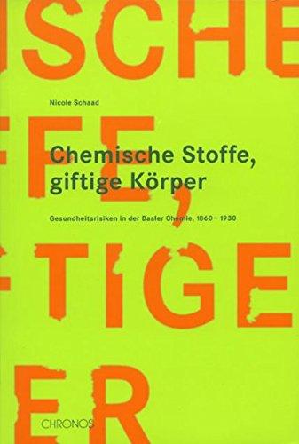 9783034005968: Chemische Stoffe, giftige Körper: Gesundheitsrisiken in der Basler chemischen Industrie, 1860-1930