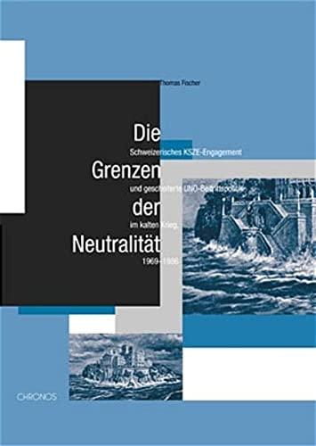 Die Grenzen der Neutralität: Schweizerisches KSZE-Engagement und gescheiterte ...