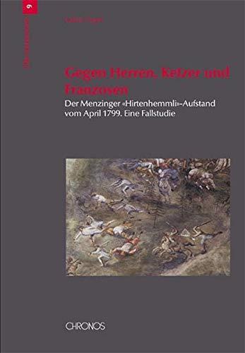 9783034006965: Gegen Herren, Ketzer und Franzosen.: Der Menzinger «Hirtenhemmli»-Aufstand vom April 1799. Eine Fallstudie.