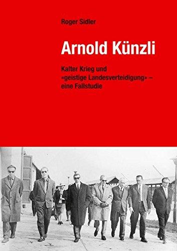 Arnold Künzli: Kalter Krieg und geistige Landesverteidigung   eine Fallstudie Sidler, Roger