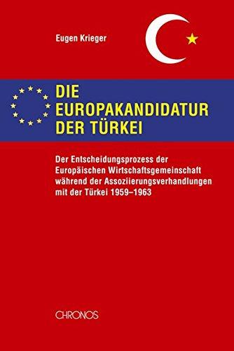 Die Europakandidatur der Türkei: Der Entscheidungsprozess der Europäischen Wirtschaftsgemeinschaft ...