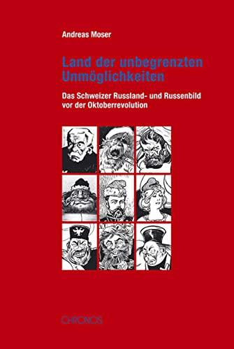 Land der unbegrenzten Unmöglichkeiten: Das Schweizer Russland- und Russenbild vor der ...