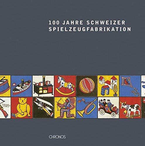 9783034008433: 100 Jahre Schweizer Spielzeugfabrikation: Zum 125-Jahr-Jubiläum der Firma Franz Carl Weber