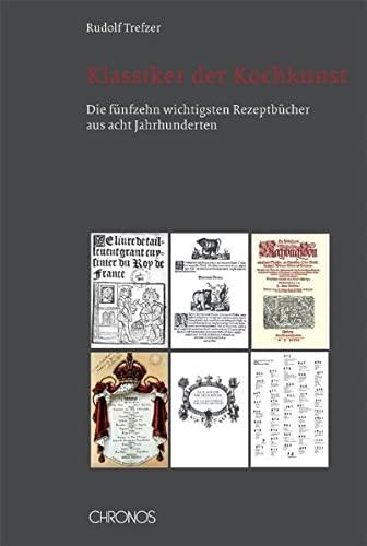 9783034009157: Klassiker der Kochkunst: Die fünfzehn wichtigsten Rezeptbücher aus acht Jahrhunderten