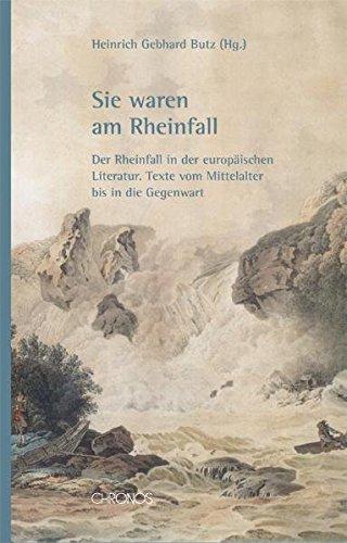 9783034009188: Sie waren am Rheinfall: Der Rheinfall in der europ�ischen Literatur. Texte vom Mittelalter bis in die Gegenwart
