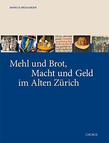 Mehl und Brot, Macht und Geld im Alten Zürich: Markus Brühlmann