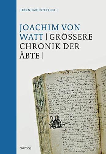 Grössere Chronik der Äbte: Joachim von Watt;Bernhard Stettler