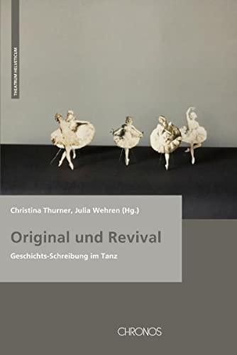 9783034010092: Original und Revival: Geschichts-Schreibung im Tanz