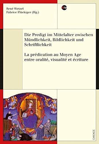 Die Predigt im Mittelalter zwischen Mündlichkeit, Bildlichkeit und Schriftlichkeit - La pr&...