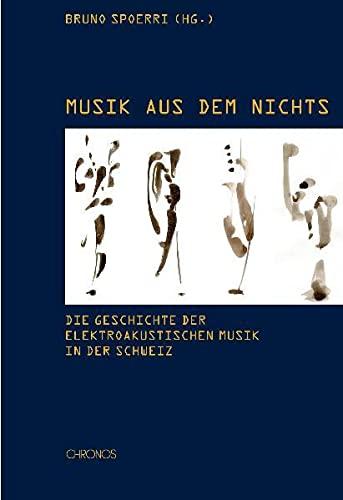 9783034010382: Musik aus dem Nichts: Die Geschichte der Elektroakustischen Musik in der Schweiz