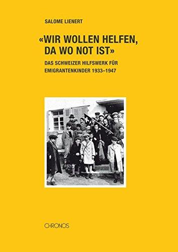 9783034011570: «Wir wollen helfen, da wo Not ist»: Das Schweizer Hilfswerk für Emigrantenkinder 1933-1947
