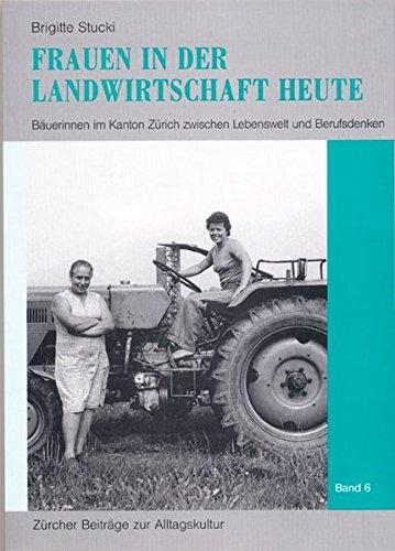 9783034011761: Frauen in der Landwirtschaft heute: Bäuerinnen im Kanton Zürich zwischen Lebenswelt und Berufsdenken