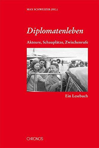 9783034012065: Diplomatenleben: Akteure, Schauplätze, Zwischenrufe - Ein Lesebuch