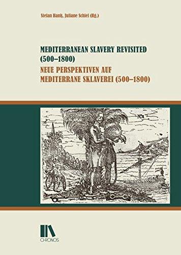 Mediterranean Slavery Revisited (500-1800) - Neue Perspektiven auf mediterrane Sklaverei (500-1800)...