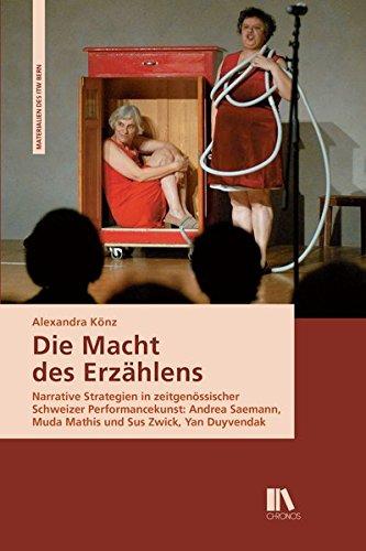 9783034012782: Die Macht des Erzählens: Narrative Strategien in zeitgenössischer Schweizer Performancekunst: Andrea Saemann, Muda Mathis und Sus Zwick, Yan Duyvendak