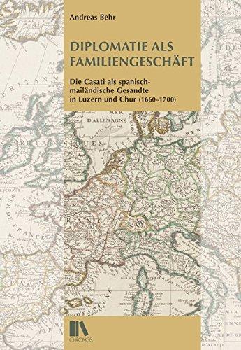 9783034012935: Diplomatie als Familiengeschäft: Die Casati als spanisch-mailändische Gesandte in Luzern und Chur (1660-1700)