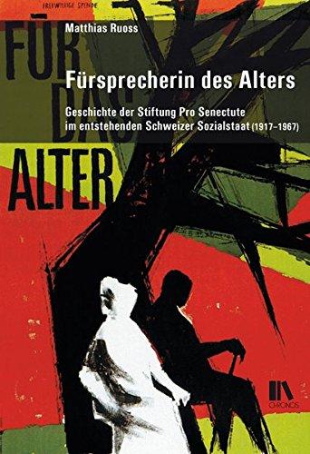 9783034013116: Fürsprecherin des Alters: Geschichte der Stiftung «Für das Alter» im entstehenden Schweizer Sozialstaat (1917-1967)