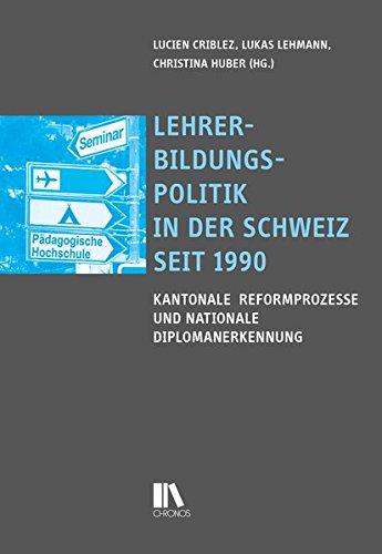 Lehrerbildungspolitik in der Schweiz seit 1990: Kantonale Reformprozesse und nationale ...