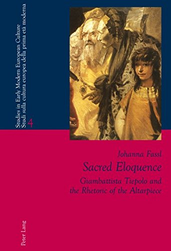 9783034300353: Sacred Eloquence: Giambattista Tiepolo and the Rhetoric of the Altarpiece (Studies in Early Modern European Culture / Studi sulla cultura europea della prima età moderna)