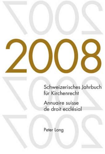Schweizerisches Jahrbuch für Kirchenrecht. Band 13 (2008). Annuaire suisse de droit ecclésial. ...