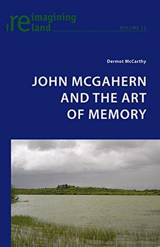 John McGahern and the Art of Memory (Reimagining Ireland): McCarthy, Dermot