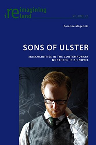 9783034301107: Sons of Ulster: Masculinities in the Contemporary Northern Irish Novel (Reimagining Ireland)