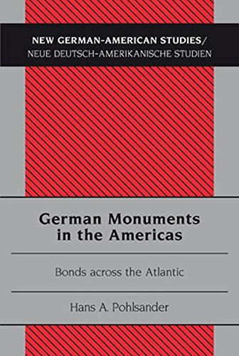 German Monuments in the Americas: Bonds across the Atlantic (New German-American Studies / ...