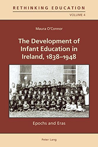 The Development of Infant Education in Ireland, 1838-1948: Epochs and Eras (Rethinking Education) (3034301421) by Maura O'Connor